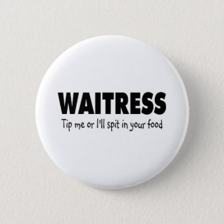 Waitress Tip Me Or Ill Spit In Your Drink 6 Cm Round Badge