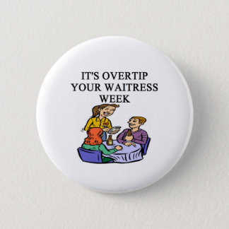 waitress week joke 6 cm round badge
