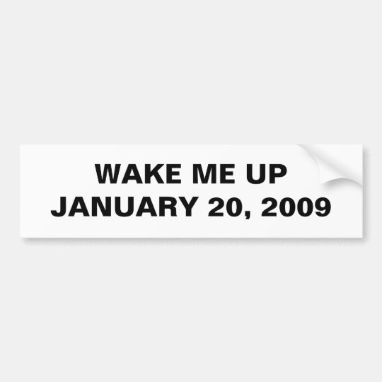 WAKE ME UP JANUARY 20, 2009 BUMPER STICKER