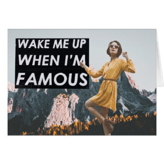 Wake Me Up When I'm Famous Card