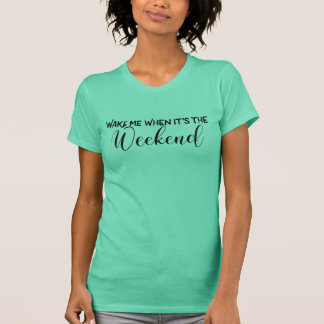 Wake me when it's the weekend shirt