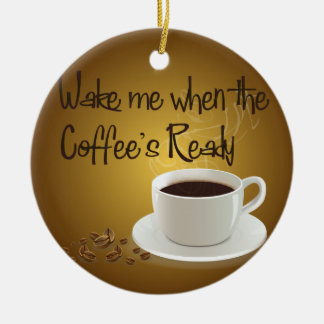 Wake Me When the Coffee's Ready Christmas Ornament