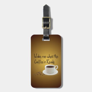 Wake Me When the Coffee's Ready Luggage Tag