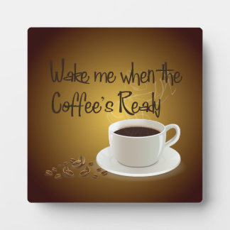 Wake Me When the Coffee's Ready Plaque