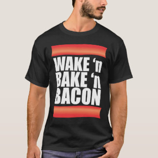 Wake 'n Bake 'n Bacon T-Shirt