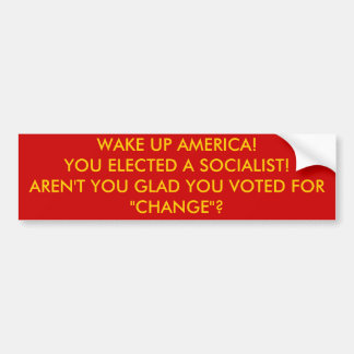 WAKE UP AMERICA!YOU ELECTED A SOCIALIST!AREN'T ... BUMPER STICKER