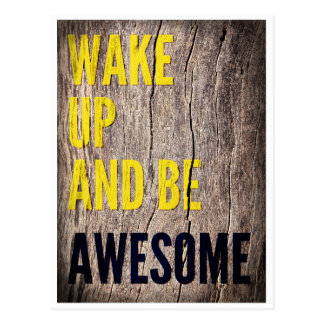 Wake up and be Awesome inspirational words Postcard
