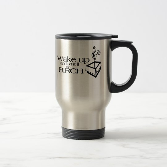 Wake Up and Smell the Birch Travel Mug