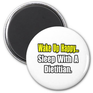 Wake Up Happy...Sleep With A Dietician Refrigerator Magnets