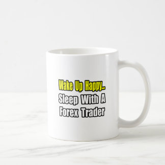 Wake Up Happy...Sleep With a Forex Trader Coffee Mug