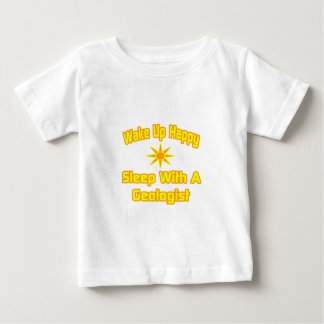Wake Up Happy ... Sleep With a Geologist Baby T-Shirt