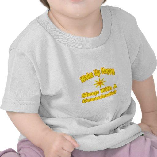Wake Up Happy ... Sleep With a Geoscientist T-shirt