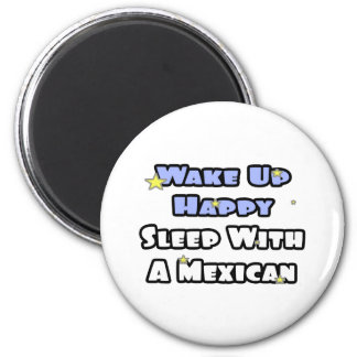 Wake Up Happy...Sleep With a Mexican Fridge Magnet