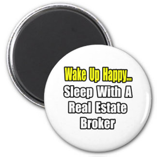 Wake Up Happy Sleep With a Real Estate Broker Fridge Magnets