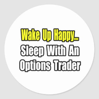 Wake Up Happy...Sleep With an Options Trader Round Sticker