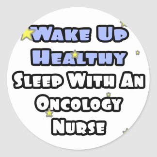 Wake Up Healthy...Sleep With an Oncology Nurse Round Stickers