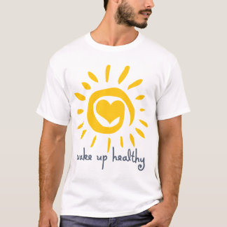Wake Up Healthy T-Shirt