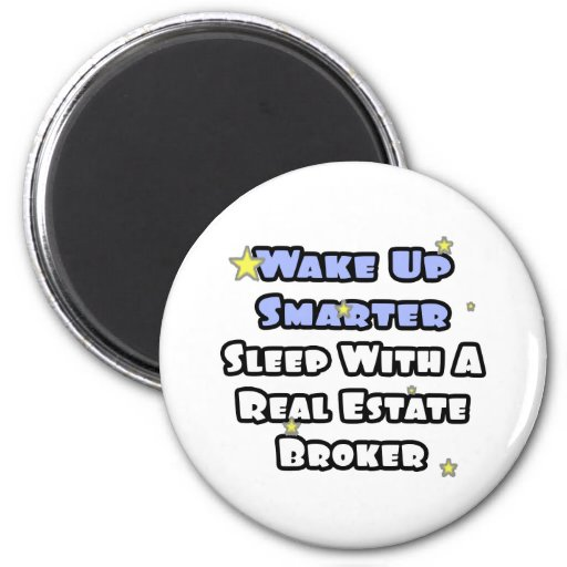 Wake Up Smarter...Sleep With a Real Estate Broker Magnets