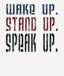 Wake Up, Stand Up, Speak Up Tees