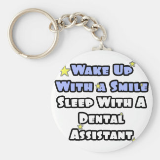 Wake Up With a Smile...Sleep With Dental Asst Basic Round Button Key Ring