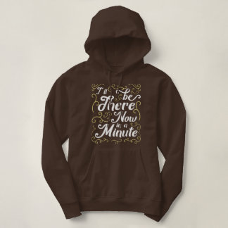 Wales Dialect I'll Be There Now in a Minute Hoody