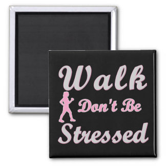 Walk Don't Be Stressed Square Magnet
