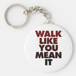 Walk Like You Mean It Huge Motivational Message Basic Round Button Key Ring