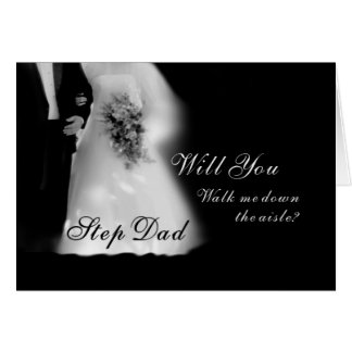 Walk Me Down the Aisle Step Dad? Wedding Greeting Card