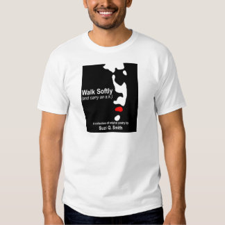 Walk Softly (and carry an a.k.) T Shirts