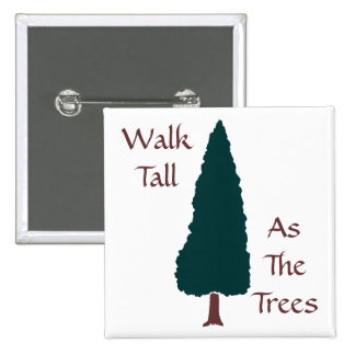 Walk Tall As The Trees - Button
