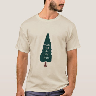 Walk Tall As The Trees - T-Shirt