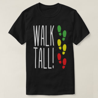 Walk Tall Tshirts