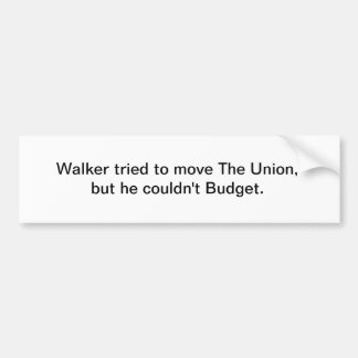 Walker tried to move The Union,but he couldn't ... Bumper Sticker