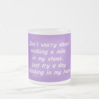 WALKING A MILE IN MY SHOES DAY IN MY HEAD LAUGHS H FROSTED GLASS MUG