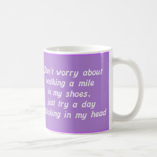 WALKING A MILE IN MY SHOES DAY IN MY HEAD LAUGHS H MUG