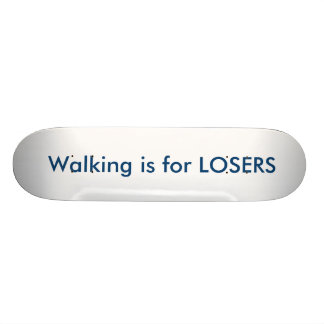 Walking is for losers skateboard