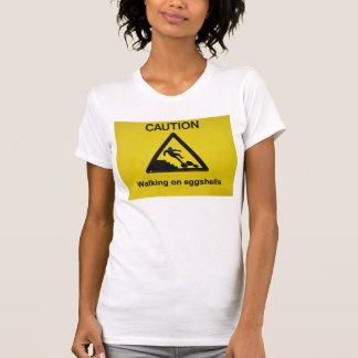 Walking on eggshells T-shirt
