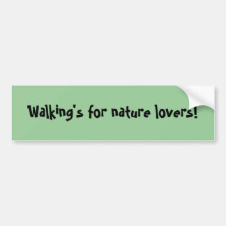 Walking s for nature lovers bumper stickers