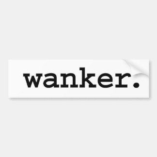 wanker. bumper sticker