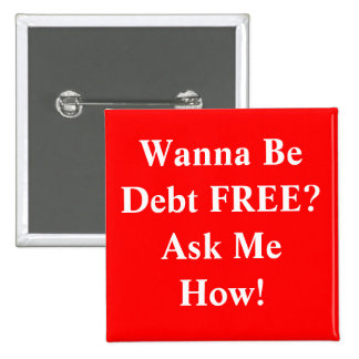 Wanna Be Debt FREE?Ask Me How! 15 Cm Square Badge