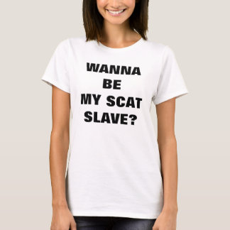 WANNA BE MY SCAT SLAVE? T-Shirt