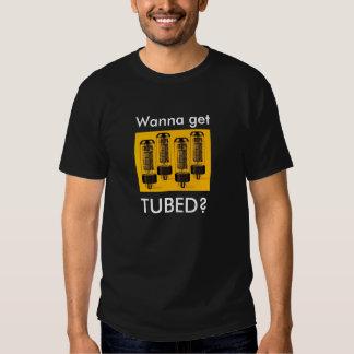 Wanna Get Tubed? Tshirts
