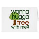 Wanna Hugga Tree With Me? Card