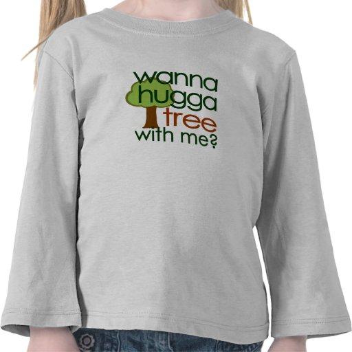 Wanna Hugga Tree With Me? T Shirts