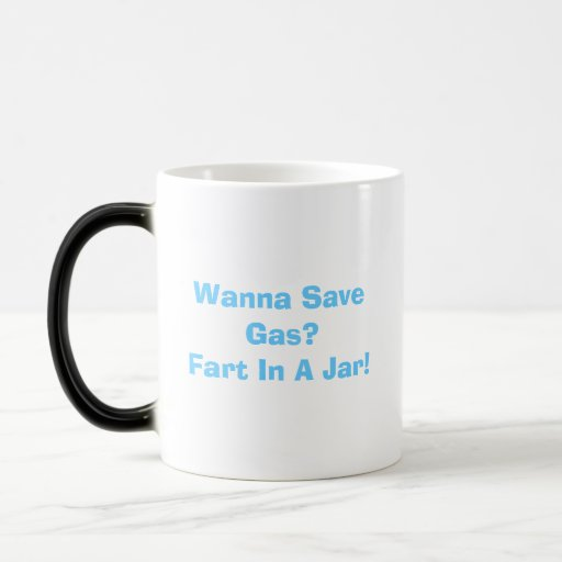 Wanna Save Gas? Fart In A Jar! Heat Sensitive Mug