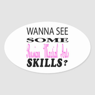 Wanna See Some Russian Martial Arts Skill Oval Sticker