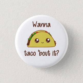 Wanna Taco 'Bout It? 3 Cm Round Badge