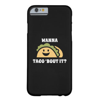 Wanna Taco 'Bout It Barely There iPhone 6 Case