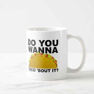 Wanna Taco 'Bout It Funny Mug