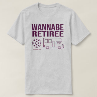 """Wannabe Retiree"" Pickleball T-Shirt"